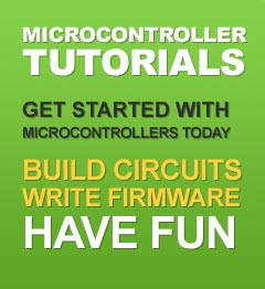 MICROCONTROLLER TUTORIALS. GET STARTED WITH MICROCONTROLLERS TODAY BUILD CIRCUITS WRITE FIRMWARE HAVE FUN